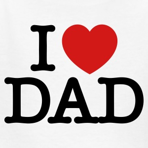 I Love Dad T Shirt - Kids' T-Shirt
