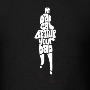 My Dad Beat Up Your Dad - Men's T-Shirt