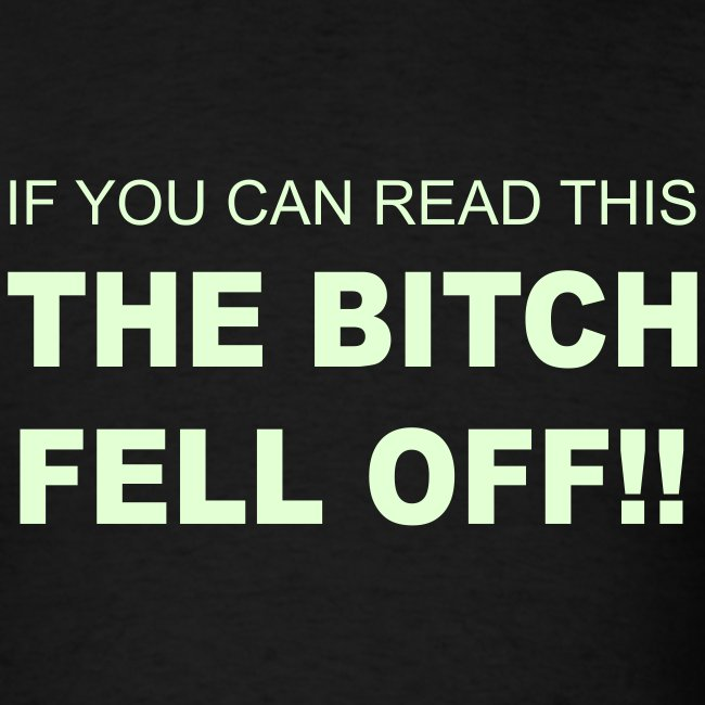 If You Can Read This The Bitch Fell Off!!