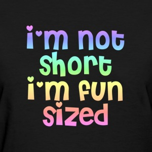 I'm not short I'm fun sized women's t-shirt - Women's T-Shirt