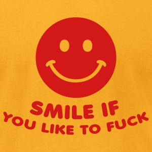 Gold smile if you like to fuck sex  T-Shirts - Men's T-Shirt by American Apparel