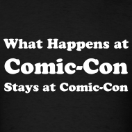 Design ~ WHAT HAPPENS AT COMIC-CON STAYS AT COMIC-CON T-Shirt