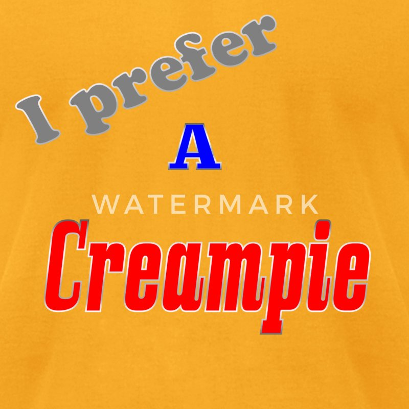 Gold I prefer a Creampie T-Shirts - Men's T-Shirt by American Apparel