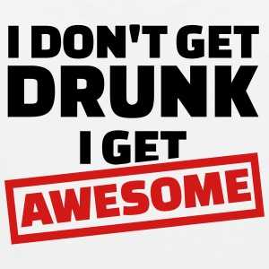 I don't get drunk I get awesome Women's T-Shirts - Men's Premium Tank