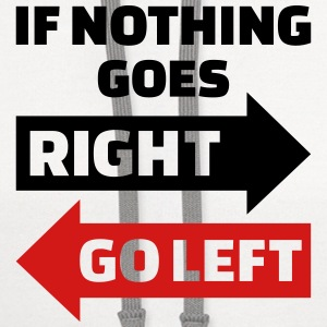 If nothing goes right go left Women's T-Shirts - Contrast Hoodie