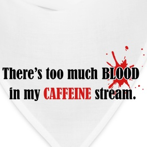 There's too much blood in my caffeine stream T-Shirts - Bandana