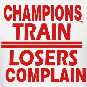 CHAMPIONS TRAIN,LOSERS COMPLAIN Hoodies - Men's T-Shirt