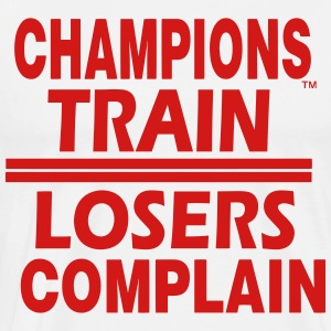 CHAMPIONS TRAIN,LOSERS COMPLAIN Hoodies - Men's Premium T-Shirt