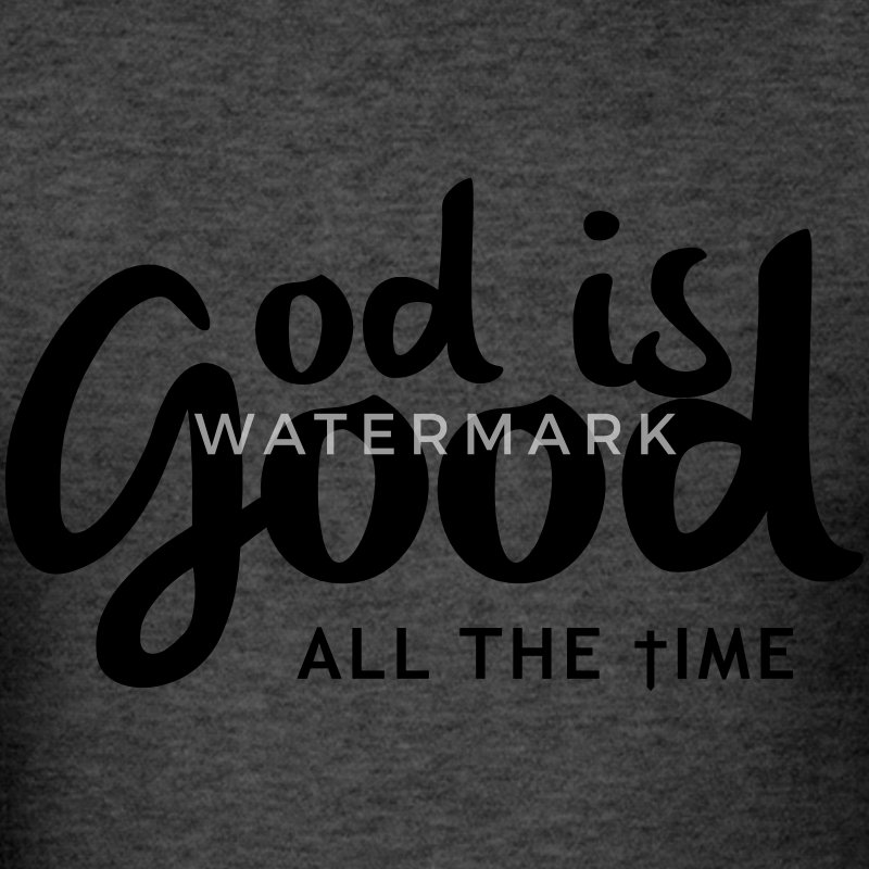 God is good all the time Women's T-Shirts - Men's T-Shirt