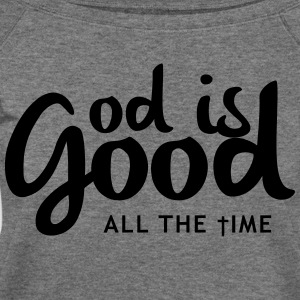 God is good all the time Women's T-Shirts - Women's Wideneck Sweatshirt