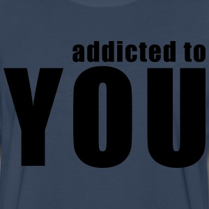 addicted to you T-Shirts - Men's Premium Long Sleeve T-Shirt