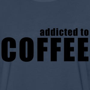 addicted to coffee T-Shirts - Men's Premium Long Sleeve T-Shirt