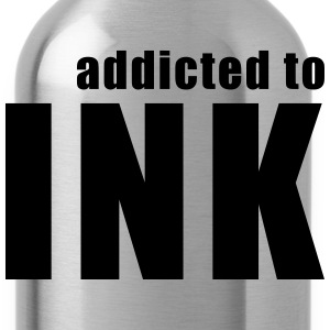 addicted to ink Women's T-Shirts - Water Bottle