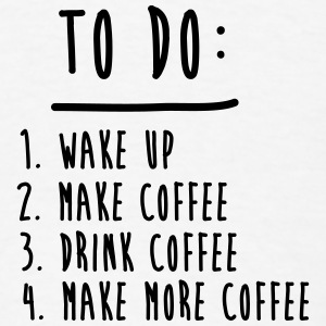 Coffee To Do List Funny Cute Shirts Phone & Tablet Cases - Men's T-Shirt
