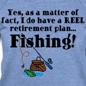Reel Retirement Plan T-Shirts - Women's Wideneck Sweatshirt