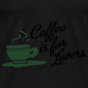 Coffee Is For Lovers Apparel Clothing Shirts Bags & backpacks - Men's Premium T-Shirt