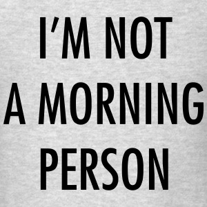 I'm not a morning person Long Sleeve Shirts - Men's T-Shirt