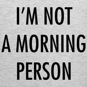 I'm not a morning person Long Sleeve Shirts - Men's Premium Tank