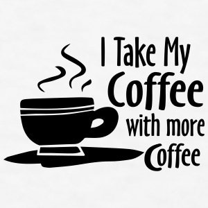 I Take My Coffee With More Coffee Funny Shirts Bottles & Mugs - Men's T-Shirt