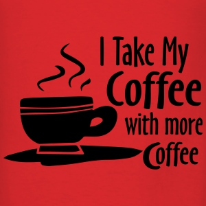 I Take My Coffee With More Coffee Funny Shirts Bags & backpacks - Men's T-Shirt