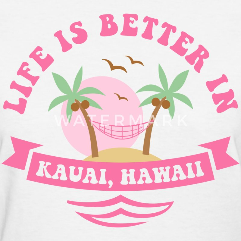 Life's Better In Kauai Women's T-Shirts - Women's T-Shirt