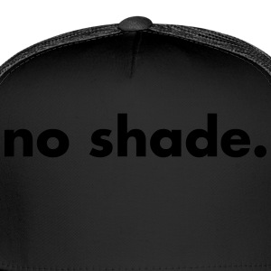 No shade Women's T-Shirts - Trucker Cap