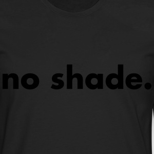 No shade Women's T-Shirts - Men's Premium Long Sleeve T-Shirt