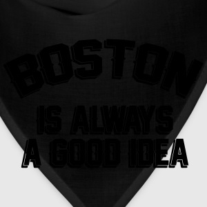 Boston Is Always A Good Idea T-Shirts - Bandana