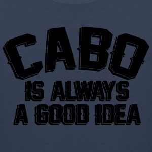 CABO Is Always A Good Idea T-Shirts - Men's Premium Tank