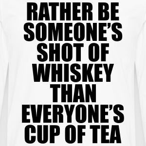 Rather be Someones Shot of Whiskey..... Women's T-Shirts - Men's Premium Long Sleeve T-Shirt