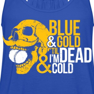 BLUE & GOLD 'TIL I'M DEAD & COLD T-Shirts - Women's Flowy Tank Top by Bella