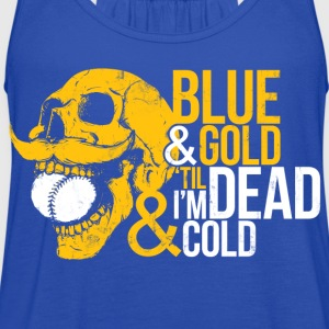 BLUE & GOLD 'TIL I'M DEAD & COLD Women's T-Shirts - Women's Flowy Tank Top by Bella