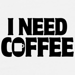 I Need Coffee Funny Cute Java Apparel Shirts Bottles & Mugs - Men's Premium T-Shirt