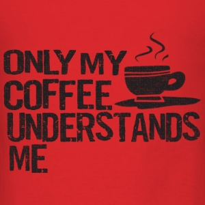 Only Coffee Understands Me Funny Shirts Bags & backpacks - Men's T-Shirt