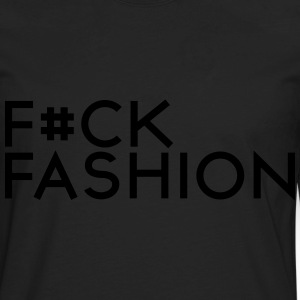 F#ck fashion Women's T-Shirts - Men's Premium Long Sleeve T-Shirt