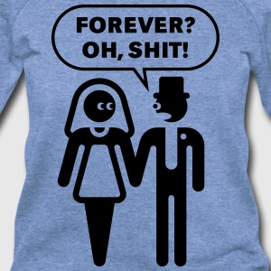 Forever? Oh, Shit! (Wedding / Stag Party / 1C) T-Shirts - Women's Wideneck Sweatshirt
