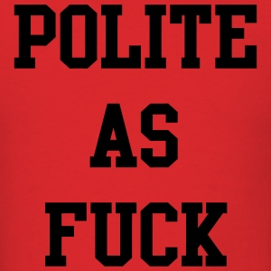 Polite As Fuck Hoodies - Men's T-Shirt