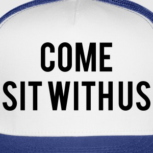 Come sit with us Women's T-Shirts - Trucker Cap