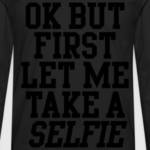 OK But First Let Me Take A Selfie T-Shirts - Men's Premium Long Sleeve T-Shirt