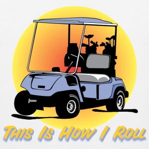 This Is How I Roll Golf T-Shirts - Men's Premium Tank