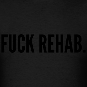 Fuck rehab Long Sleeve Shirts - Men's T-Shirt