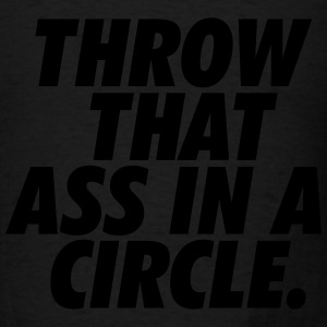 Throw That Ass in A Circle Long Sleeve Shirts - Men's T-Shirt