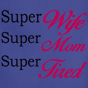 Super Mom Super Wife Super Tired  Tanks - Adjustable Apron