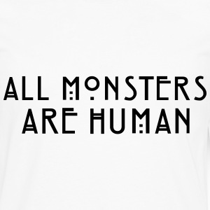 all monsters are human Women's T-Shirts - Men's Premium Long Sleeve T-Shirt