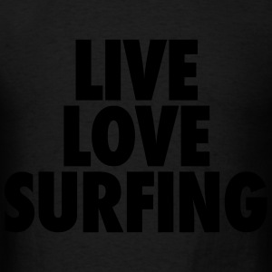 Live Love Surfing Hoodies - Men's T-Shirt