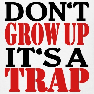 Don't grow up, it's a trap Tanks - Men's T-Shirt