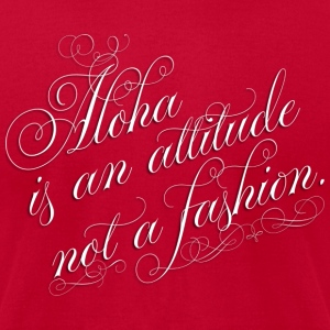 Aloha is an attitude Tanks - Men's T-Shirt by American Apparel
