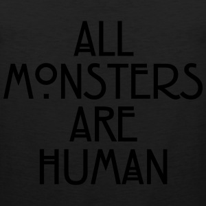 All monsters are human Women's T-Shirts - Men's Premium Tank
