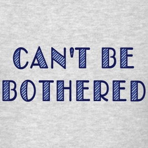 can't be bothered Sweatshirts - Men's T-Shirt