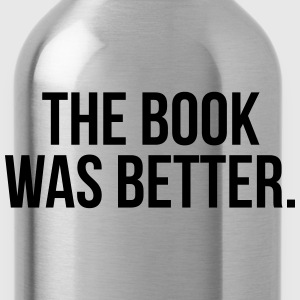 The book was better Women's T-Shirts - Water Bottle